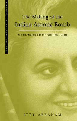 Making of the Indian Atomic Bomb - Abraham, Itty, and Agraham