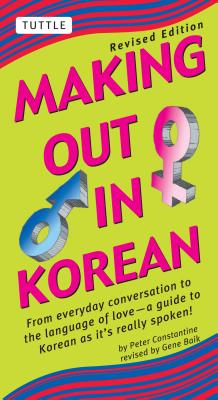 Making Out in Korean: Revised Edition (Korean Phrasebook) - Constantine, Peter
