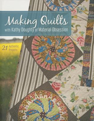Making Quilts with Kathy Doughty of Material Obsession-Print-On-Demand-Edition: 21 Authentic Projects [With Pattern(s)] - Doughty, Kathy