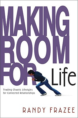 Making Room for Life: Trading Chaotic Lifestyles for Connected Relationships - Frazee, Randy