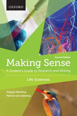 Making Sense in the Life Sciences: A Student's Guide to Writing and Research - Northey, Margot, and Aderkas, Patrick von