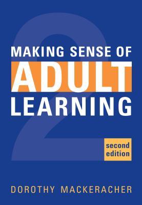 Making Sense of Adult Learning - Mackeracher, Dorothy