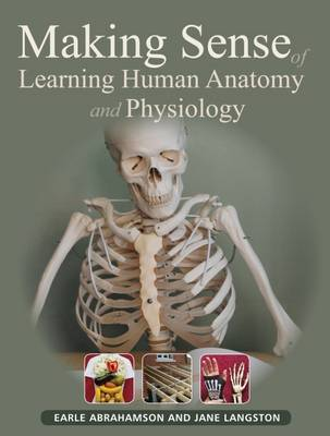 Making Sense of Learning Human Anatomy and Physiology - Abrahamson, Earle, and Langston, Jane