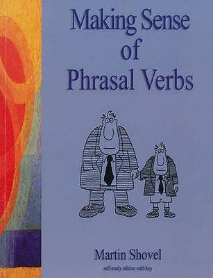 Making Sense of Phrasal Verbs - Shovel, Martin
