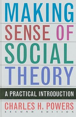Making Sense of Social Theory - Powers, Charles H, Dr.