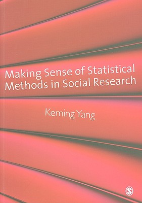 Making Sense of Statistical Methods in Social Research - Yang, Keming