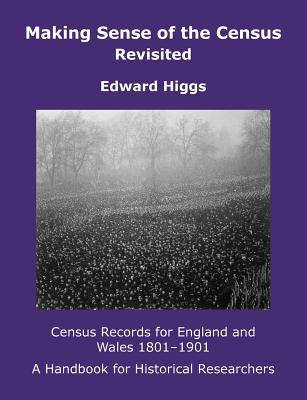 Making Sense of the Census Revisited: Census Records for England and Wales,1801-1901. A Handbook for Historical Researchers - Higgs, Edward