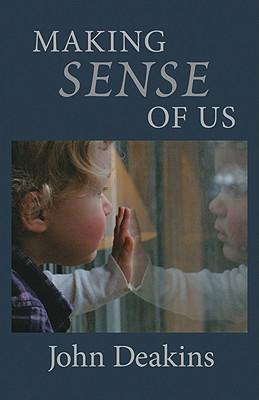 Making Sense of Us: An Essay on Human Meaning - Deakins, John