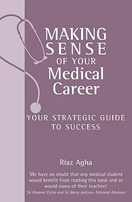 Making Sense of Your Medical Career: Your Strategic Guide to Success - Agha, Riaz