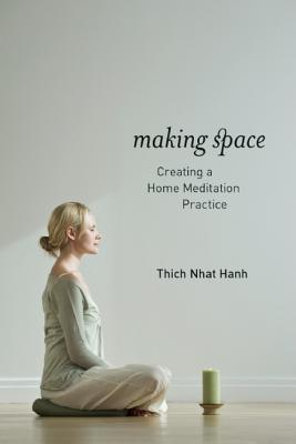Making Space: Creating a Home Meditation Practice - Hanh, Thich Nhat