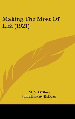 Making the Most of Life (1921) - O'Shea, M V, and Kellogg, John Harvey, M.D.