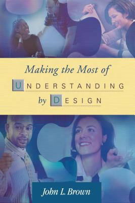Making the Most of Understanding by Design - Brown, John L