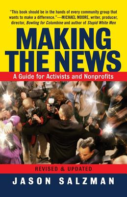Making the News: A Guide for Activists an Nonprofits - Salzman, Jason