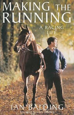 Making the Running: A Racing Life - Balding, Ian