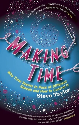 Making Time: Why Time Seems to Pass at Different Speeds and How to Control It - Taylor, Steve