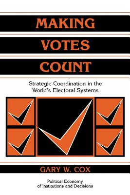 Making Votes Count: Strategic Coordination in the World's Electoral Systems - Cox, Gary W.