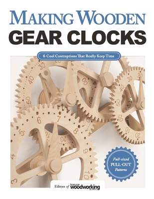 Making Wooden Gear Clocks: 6 Cool Contraptions That Really Keep Time - Editors of Scroll Saw Woodworking & Crafts