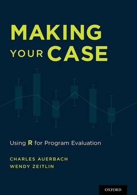 Making Your Case: Using R for Program Evaluation - Auerbach, Charles, Professor, and Zeitlin, Wendy