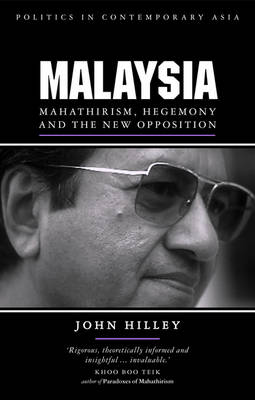 Malaysia: Mahathirism, Hegemony and the New Opposition - Hilley, John