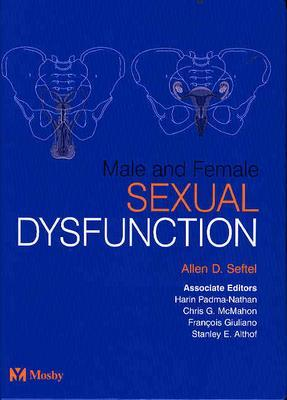 Male and Female Sexual Dysfunction - Seftel, Allen, and Padma-Nathan, Harin, and McMahon, Christopher