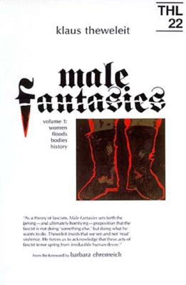 Male Fantasies: Volume 1: Women Floods Bodies History - Theweleit, Klaus