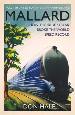 Mallard: How the 'Blue Streak' Broke the World Steam Speed Record - Hale, Don