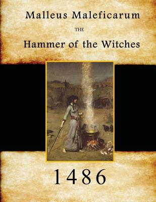 Malleus Maleficarum: Hammer of the Witches - Summers, Montague, Professor (Translated by), and Kramer, Heinrich