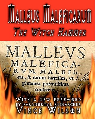 Malleus Maleficarum: The Witch Hammer - Kramer, Henry, and Summers, Montague, Professor (Translated by), and Wilson, Vince (Editor)