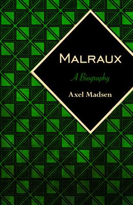 Malraux: A Biography - Madsen, Axel