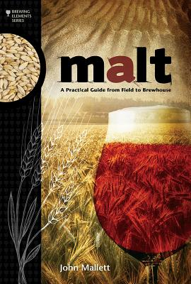 Malt: A Practical Guide from Field to Brewhouse - Mallett, John
