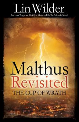 Malthus Revisited: The Cup of Wrath - Wilder, Lin, Dr.