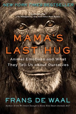 Mama's Last Hug: Animal Emotions and What They Tell Us about Ourselves - de Waal, Frans