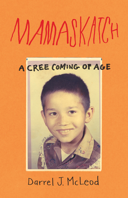 Mamaskatch: A Cree Coming of Age - McLeod, Darrel J