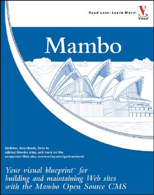 Mambo: Your Visual Blueprint for Building and Maintaining Web Sites with the Mambo Open Source CMS - Shreves, Ric