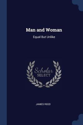 Man and Woman: Equal But Unlike - Reed, James