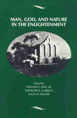 Man, God, and Nature in the Enlightenment - Mell, Donald C (Editor), and Palmer, Lucia M (Editor), and Braun, Theodore E (Editor)