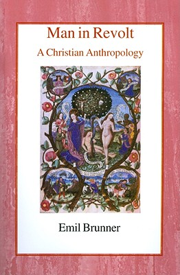 Man in Revolt: A Christian Anthropology - Brunner, Emil, and Wyon, Olive (Translated by)
