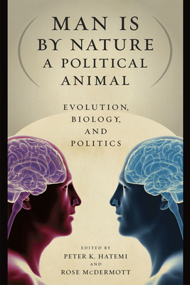 Man Is by Nature a Political Animal: Evolution, Biology, and Politics - Hatemi, Peter K (Editor), and McDermott, Rose (Editor)