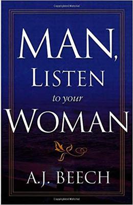 Man, Listen to Your Woman - Beech, A J