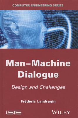 Man-Machine Dialogue: Design and Challenges - Landragin, Frederic