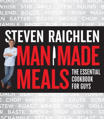 Man Made Meals: The Essential Cookbook for Guys - Raichlen, Steven