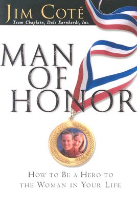 Man of Honor: How to Be a Hero to the Woman in Your Life - Cote, Jim, and Coti, Jim