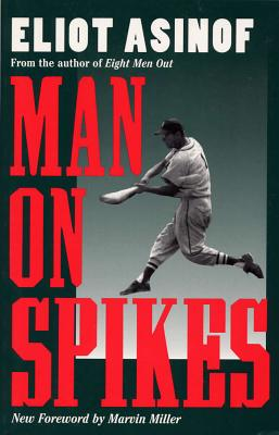 Man on Spikes - Asinof, Eliot, Mr., and Miller, Marvin (Foreword by)