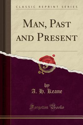 Man, Past and Present (Classic Reprint) - Keane, A H