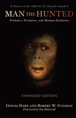Man the Hunted: Primates, Predators, and Human Evolution - Hart, Donna, and Sussman, Robert W