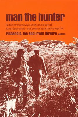 Man the Hunter - Lee, Richard B (Editor), and DeVore, Irven (Editor)