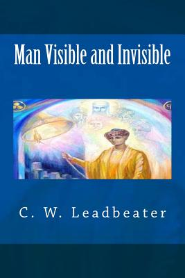 Man Visible and Invisible - Leadbeater, C W