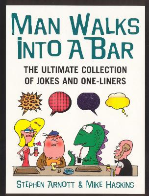 Man Walks Into A Bar: The Ultimate Collection of Jokes and One-Liners - Haskins, Mike, and Arnott, Stephen