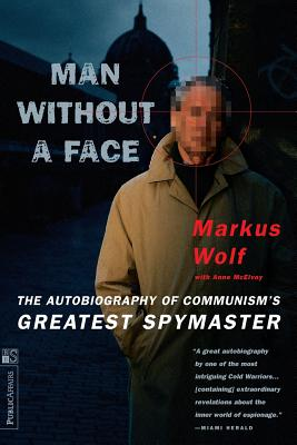 Man Without a Face: The Autobiography of Communism's Greatest Spymaster - Wolf, Markus, and McElvoy, Anne