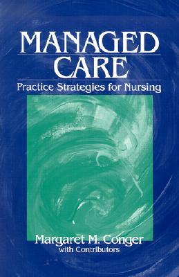 Managed Care: Practice Strategies for Nursing - Conger, Margaret M
